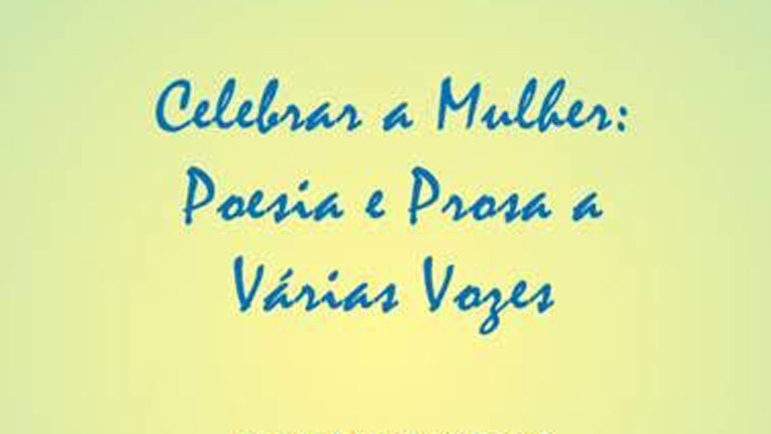 Celebrar a mulher: poesia e prosa a várias vozes