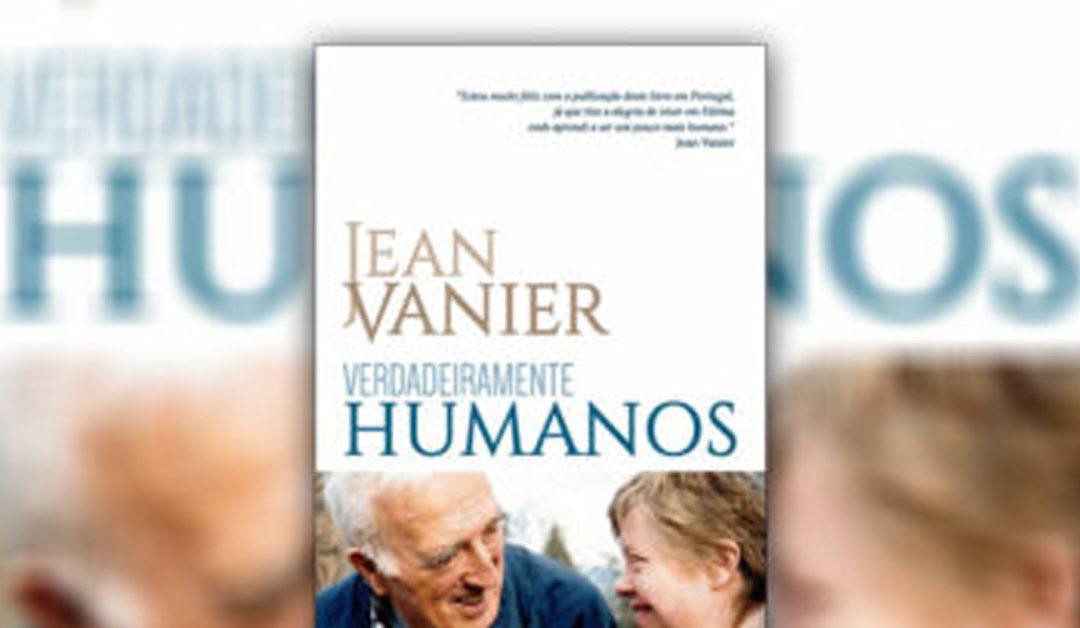 'Verdadeiramente Humanos', de Jean Vanier – Lançamento